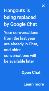 Hangouts is being replaced by Google Chat
